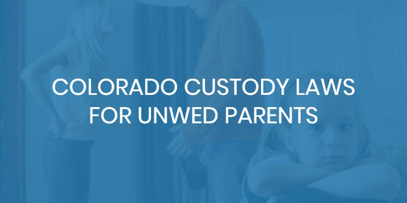 colorado custody laws for unwed parents