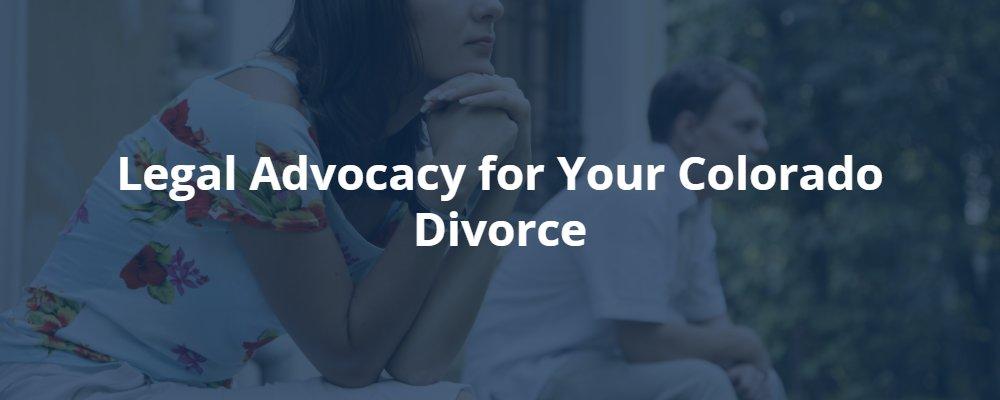 Legal Advocacy for Your Colorado Divorce